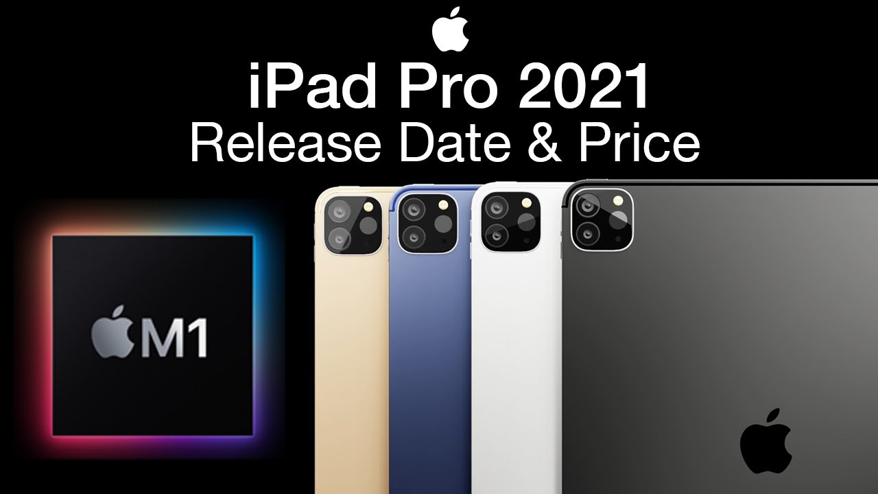 iPad Pro 2021 Release Date and Price - 120Hz Mini LED M1 ...